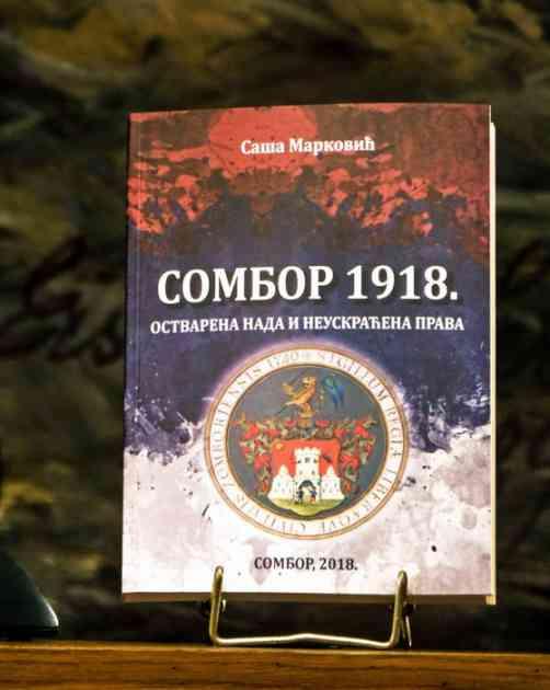 Sombor 1918 - ostvarena nada i neuskraćena prava - godina prisajedinjenja i nacionalnog oslobođenja